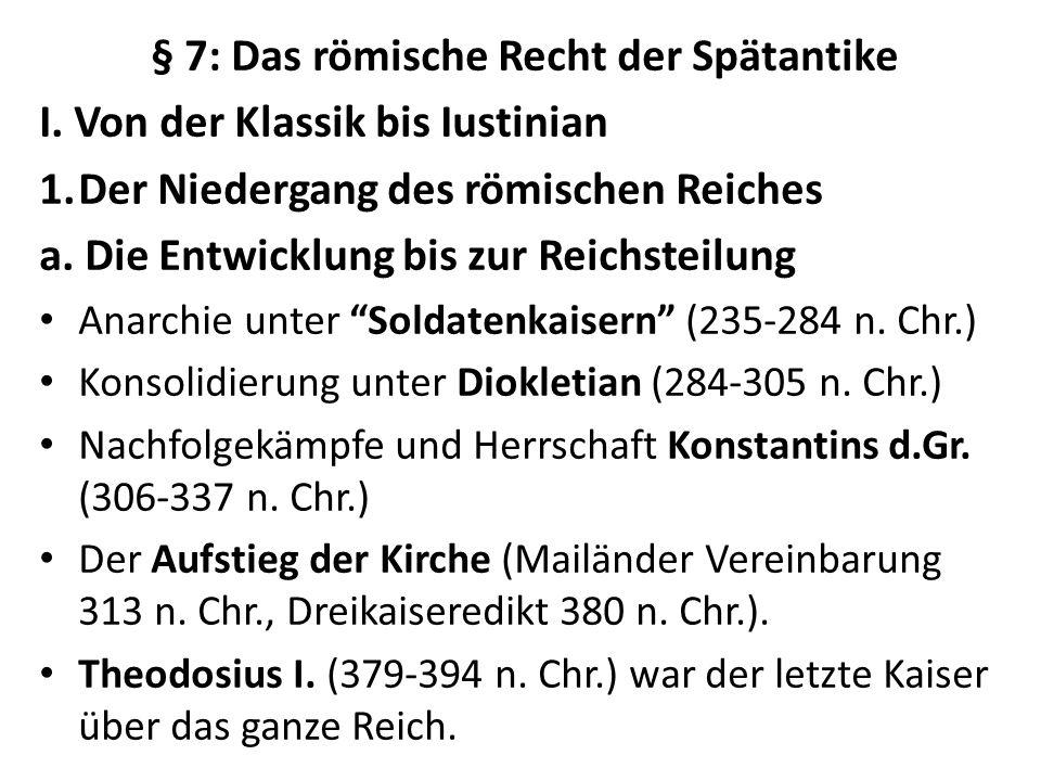 § 7: Das römische Recht der Spätantike I. Von der Klassik bis Iustinian 1.Der Niedergang des römischen Reiches a. Die Entwicklung bis zur Reichsteilun