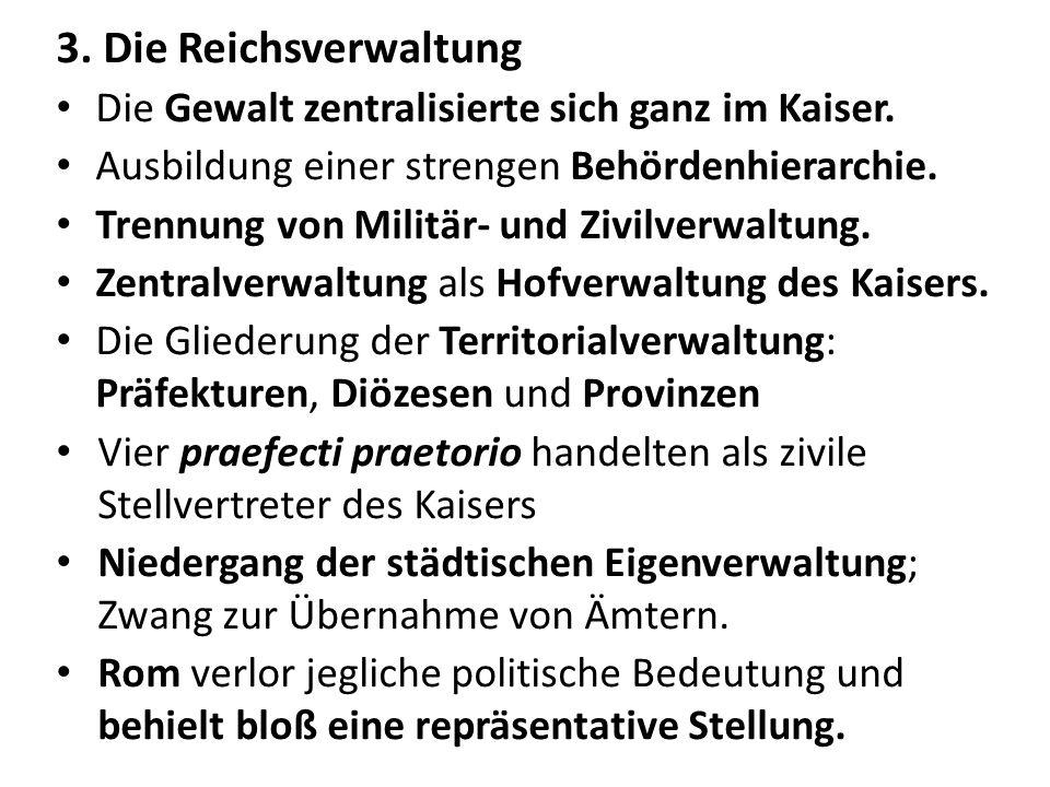 3. Die Reichsverwaltung Die Gewalt zentralisierte sich ganz im Kaiser. Ausbildung einer strengen Behördenhierarchie. Trennung von Militär- und Zivilve