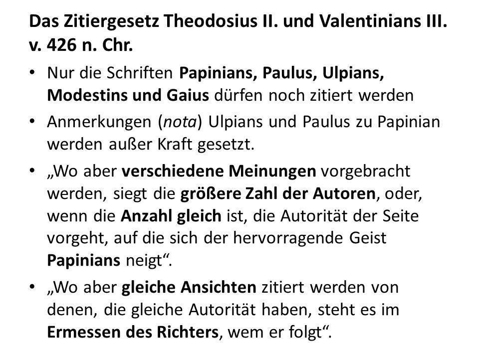 Das Zitiergesetz Theodosius II. und Valentinians III. v. 426 n. Chr. Nur die Schriften Papinians, Paulus, Ulpians, Modestins und Gaius dürfen noch zit