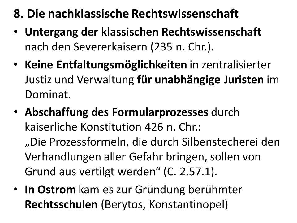 8. Die nachklassische Rechtswissenschaft Untergang der klassischen Rechtswissenschaft nach den Severerkaisern (235 n. Chr.). Keine Entfaltungsmöglichk