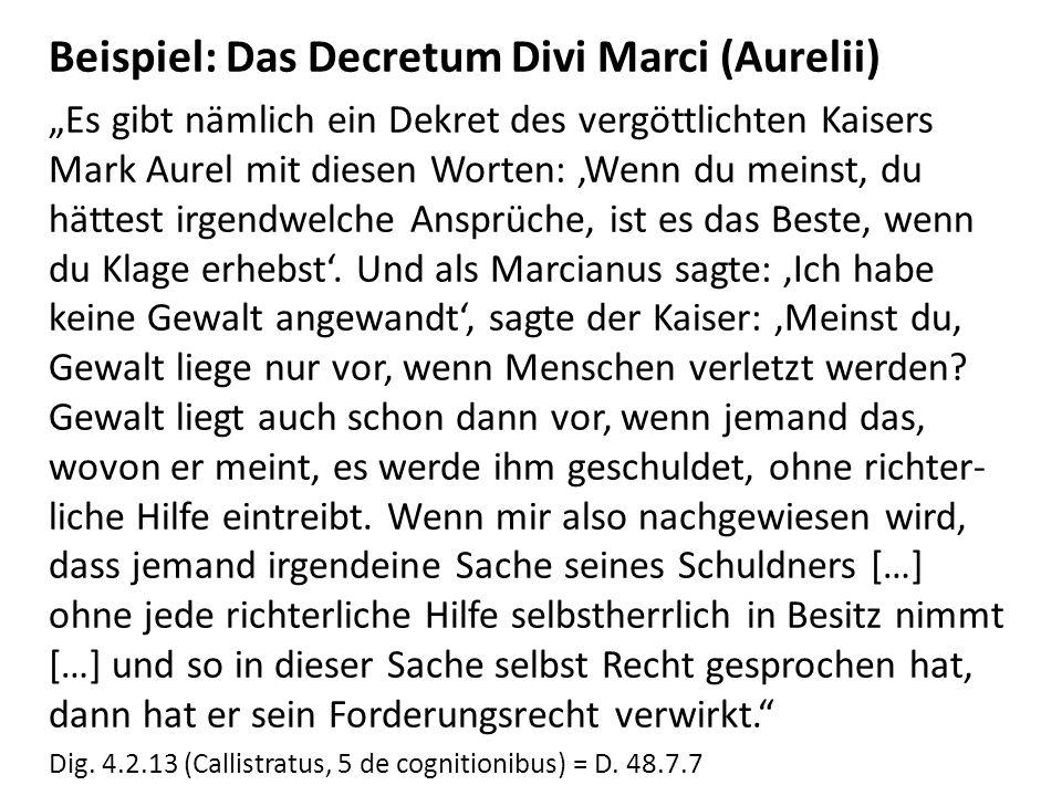 Beispiel: Das Decretum Divi Marci (Aurelii) Es gibt nämlich ein Dekret des vergöttlichten Kaisers Mark Aurel mit diesen Worten: Wenn du meinst, du hät
