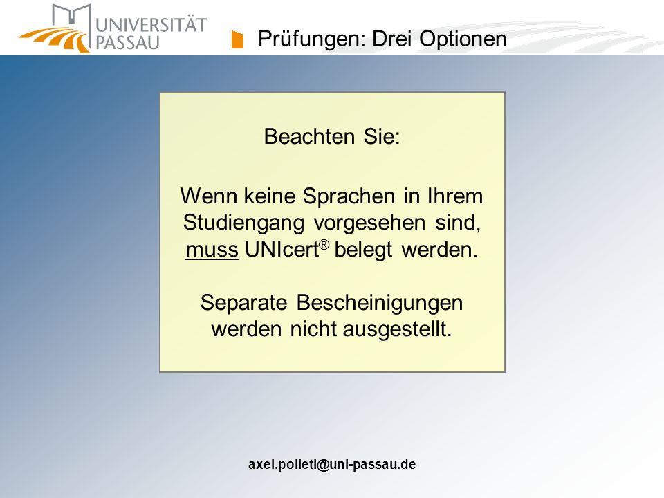 axel.polleti@uni-passau.de Prüfungen: Drei Optionen Beachten Sie: Wenn keine Sprachen in Ihrem Studiengang vorgesehen sind, muss UNIcert ® belegt werd