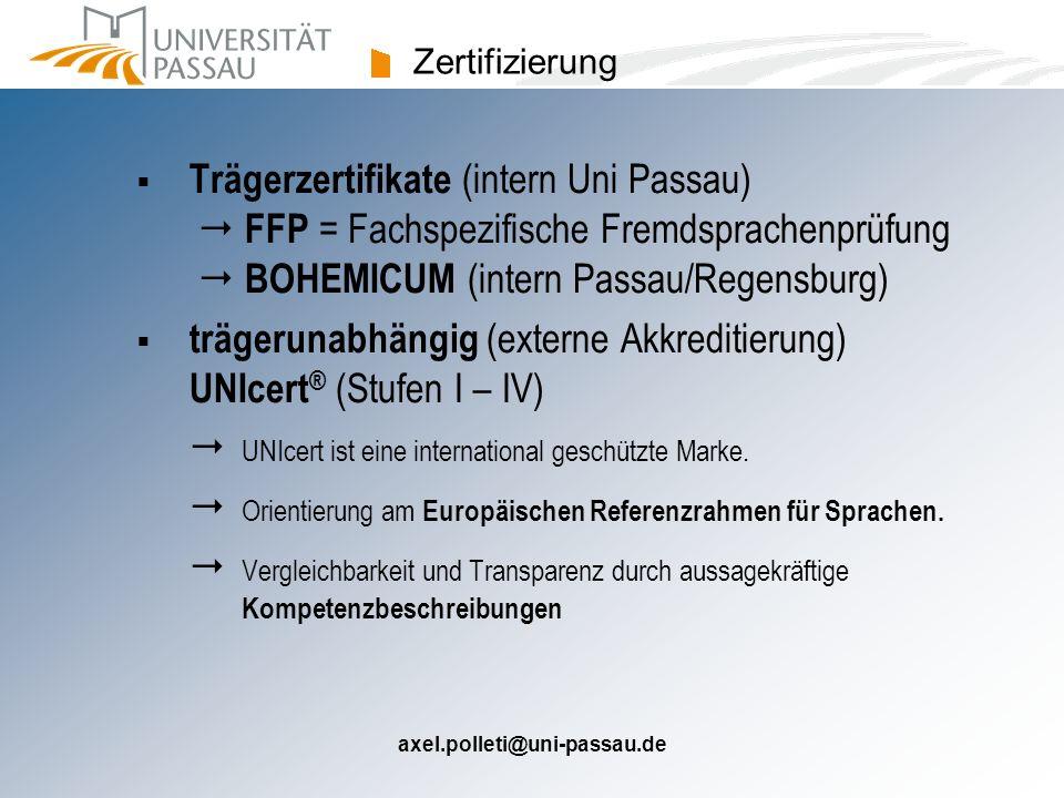 axel.polleti@uni-passau.de Zertifizierung Trägerzertifikate (intern Uni Passau) FFP = Fachspezifische Fremdsprachenprüfung BOHEMICUM (intern Passau/Re