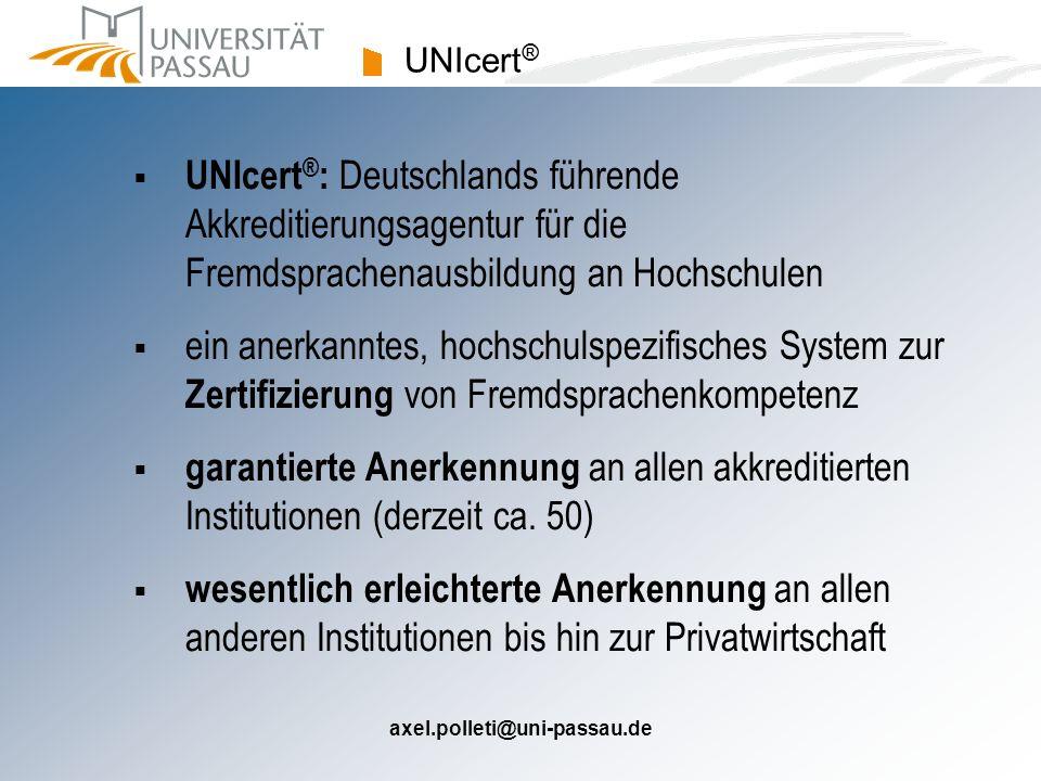 axel.polleti@uni-passau.de UNIcert ® UNIcert ® : Deutschlands führende Akkreditierungsagentur für die Fremdsprachenausbildung an Hochschulen ein anerk