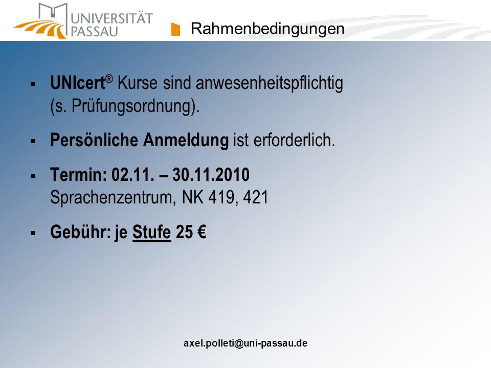 axel.polleti@uni-passau.de Rahmenbedingungen UNIcert ® Kurse sind anwesenheitspflichtig (s. Prüfungsordnung). Persönliche Anmeldung ist erforderlich.