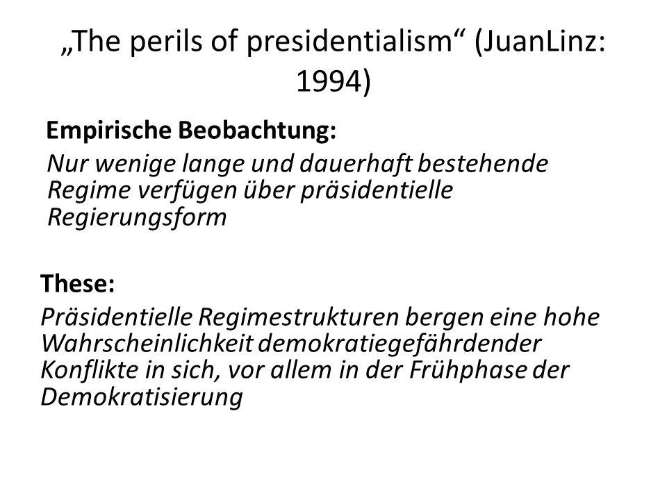 The perils of presidentialism (JuanLinz: 1994) Empirische Beobachtung: Nur wenige lange und dauerhaft bestehende Regime verfügen über präsidentielle R