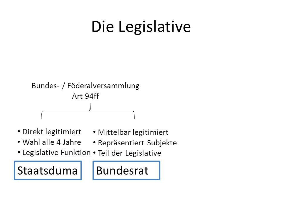 Die Legislative StaatsdumaBundesrat Direkt legitimiert Wahl alle 4 Jahre Legislative Funktion Mittelbar legitimiert Repräsentiert Subjekte Teil der Le