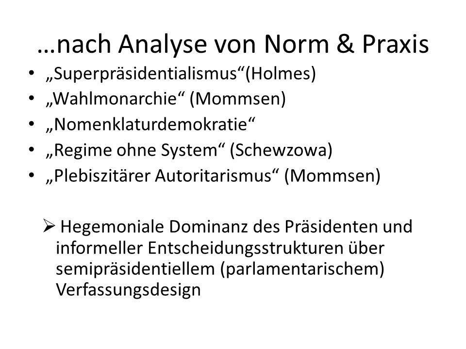 …nach Analyse von Norm & Praxis Superpräsidentialismus(Holmes) Wahlmonarchie (Mommsen) Nomenklaturdemokratie Regime ohne System (Schewzowa) Plebiszitä