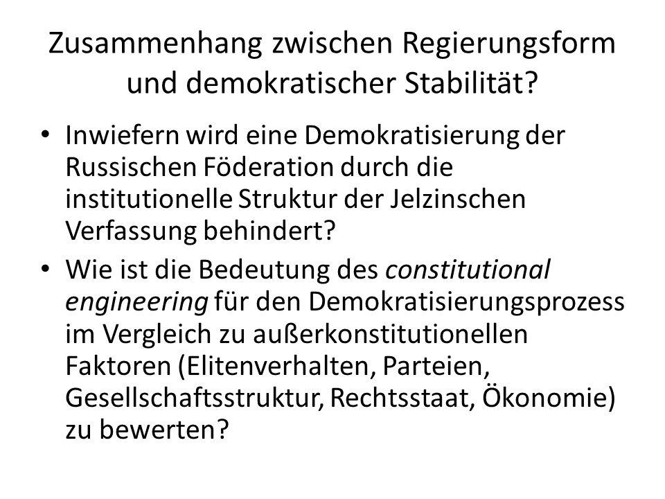 Zusammenhang zwischen Regierungsform und demokratischer Stabilität? Inwiefern wird eine Demokratisierung der Russischen Föderation durch die instituti