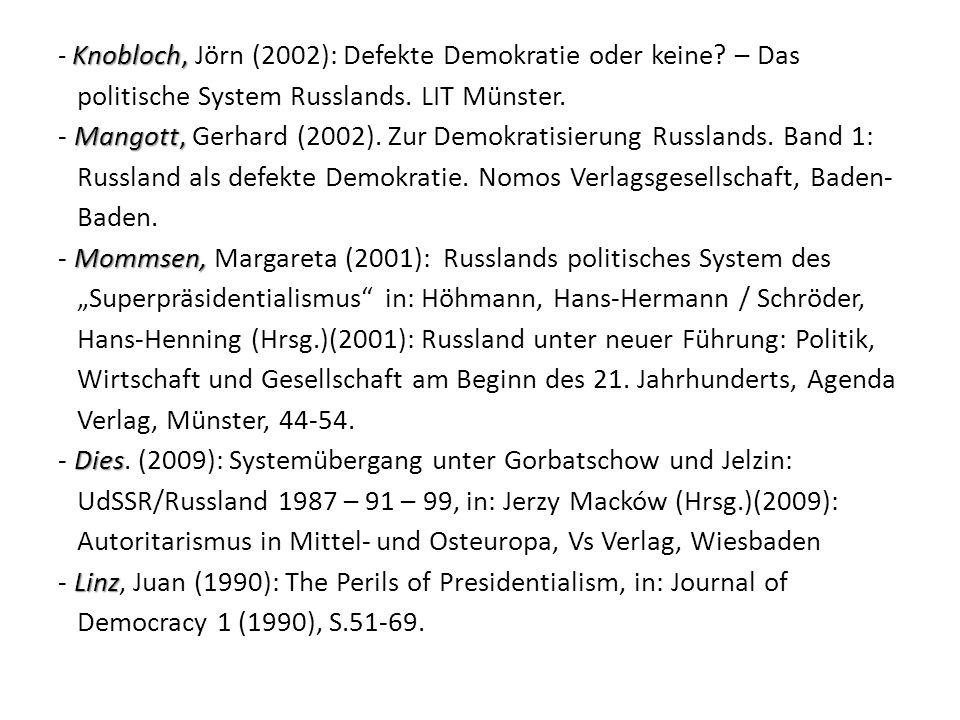 Knobloch, Mangott, Mommsen, Dies Linz - Knobloch, Jörn (2002): Defekte Demokratie oder keine? – Das politische System Russlands. LIT Münster. - Mangot