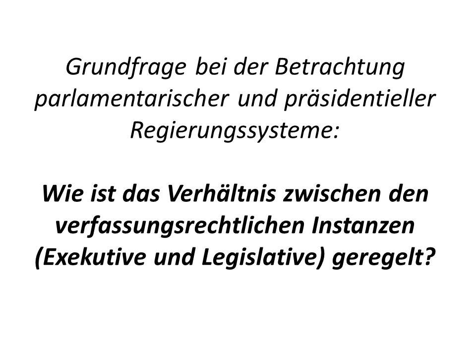 Grundfrage bei der Betrachtung parlamentarischer und präsidentieller Regierungssysteme: Wie ist das Verhältnis zwischen den verfassungsrechtlichen Ins