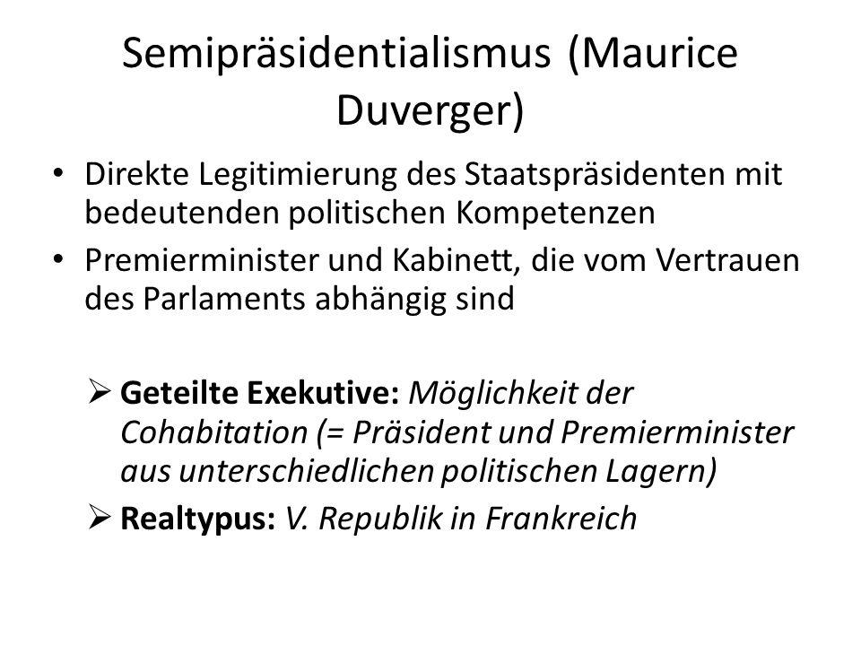 Semipräsidentialismus (Maurice Duverger) Direkte Legitimierung des Staatspräsidenten mit bedeutenden politischen Kompetenzen Premierminister und Kabin