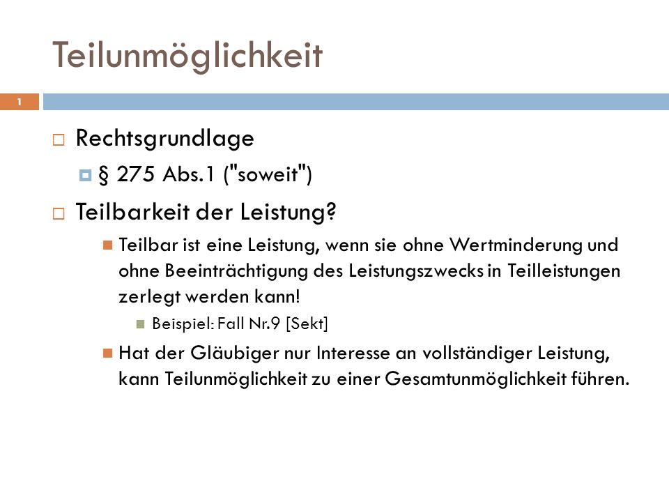 Teilunmöglichkeit 1 Rechtsgrundlage § 275 Abs.1 ( soweit ) Teilbarkeit der Leistung.