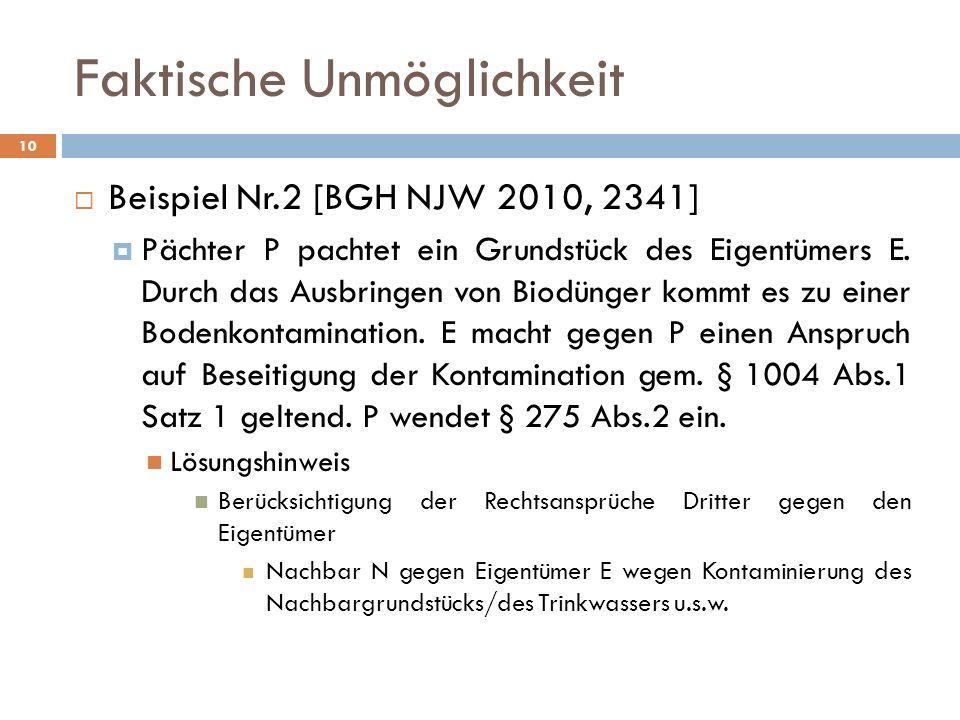 Faktische Unmöglichkeit 10 Beispiel Nr.2 [BGH NJW 2010, 2341] Pächter P pachtet ein Grundstück des Eigentümers E. Durch das Ausbringen von Biodünger k