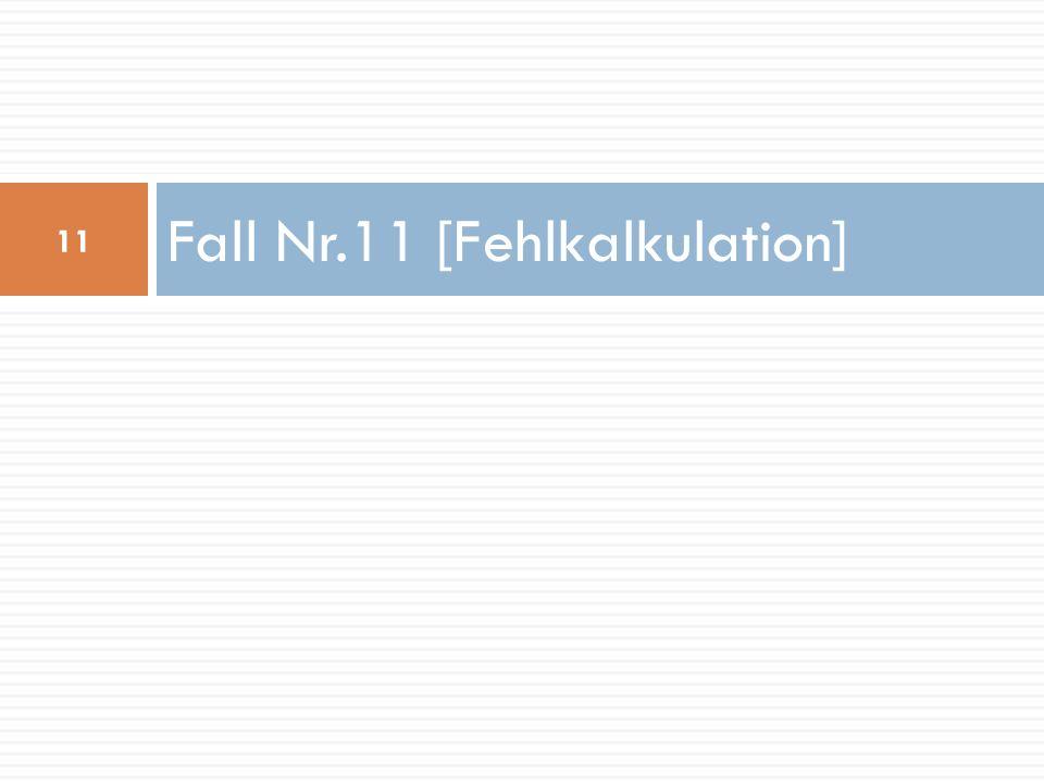 Fall Nr.11 [Fehlkalkulation] 11