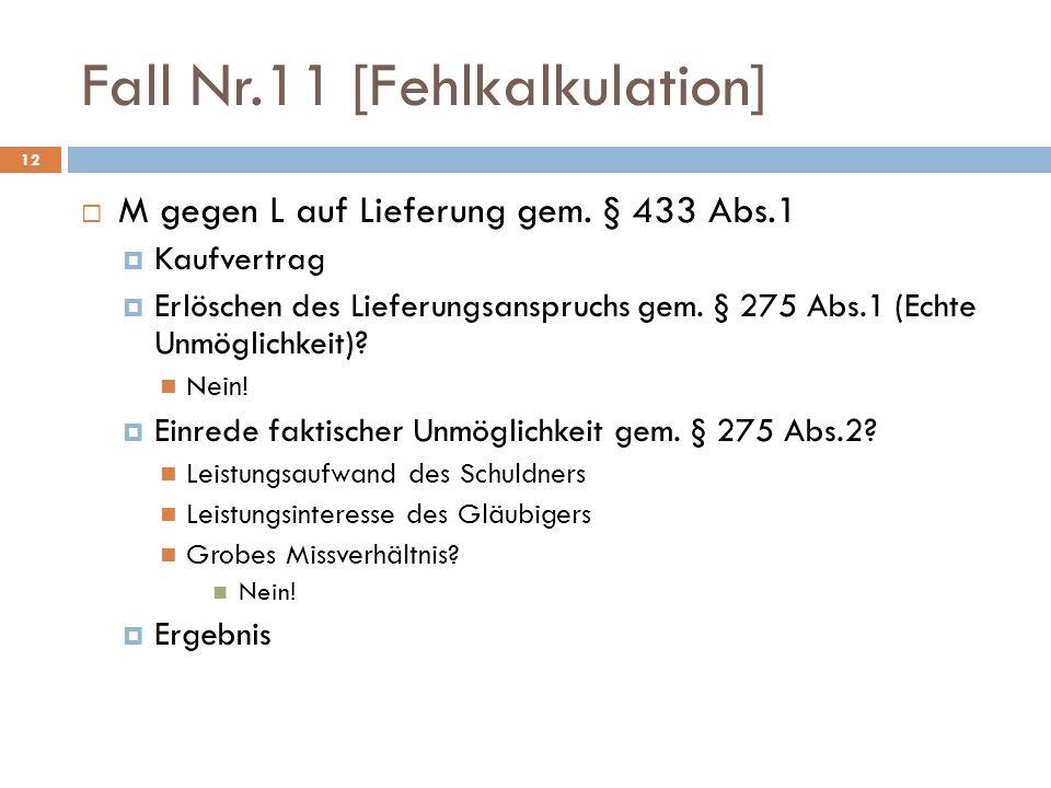 Fall Nr.11 [Fehlkalkulation] 12 M gegen L auf Lieferung gem. § 433 Abs.1 Kaufvertrag Erlöschen des Lieferungsanspruchs gem. § 275 Abs.1 (Echte Unmögli