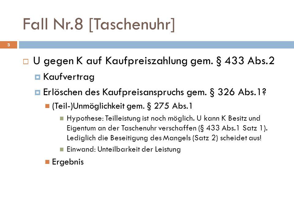 3 U gegen K auf Kaufpreiszahlung gem. § 433 Abs.2 Kaufvertrag Erlöschen des Kaufpreisanspruchs gem. § 326 Abs.1? (Teil-)Unmöglichkeit gem. § 275 Abs.1
