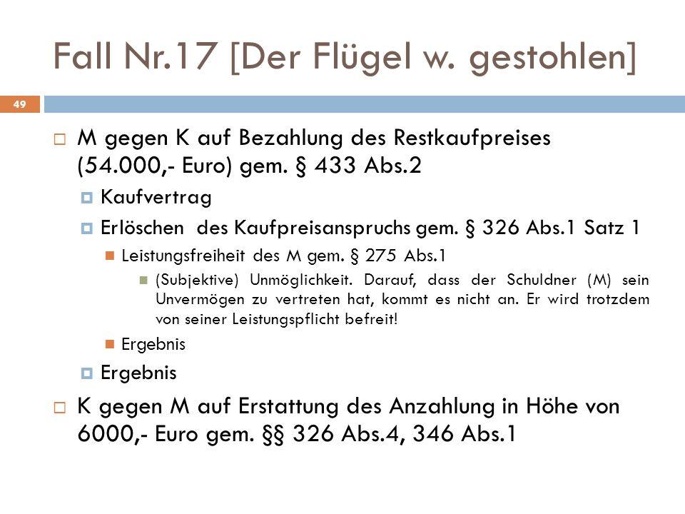 Fall Nr.17 [Der Flügel w. gestohlen] 49 M gegen K auf Bezahlung des Restkaufpreises (54.000,- Euro) gem. § 433 Abs.2 Kaufvertrag Erlöschen des Kaufpre