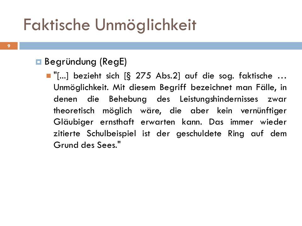 Faktische Unmöglichkeit 9 Begründung (RegE) [...] bezieht sich [§ 275 Abs.2] auf die sog.