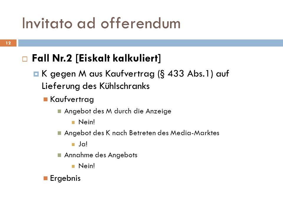 Invitato ad offerendum 12 Fall Nr.2 [Eiskalt kalkuliert] K gegen M aus Kaufvertrag (§ 433 Abs.1) auf Lieferung des Kühlschranks Kaufvertrag Angebot de