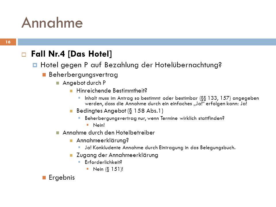 Annahme 16 Fall Nr.4 [Das Hotel] Hotel gegen P auf Bezahlung der Hotelübernachtung? Beherbergungsvertrag Angebot durch P Hinreichende Bestimmtheit? In