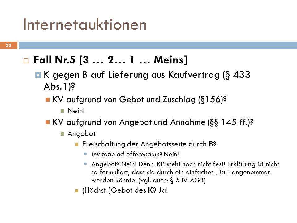 Internetauktionen 23 Fall Nr.5 [3 … 2… 1 … Meins] K gegen B auf Lieferung aus Kaufvertrag (§ 433 Abs.1)? KV aufgrund von Gebot und Zuschlag (§156)? Ne