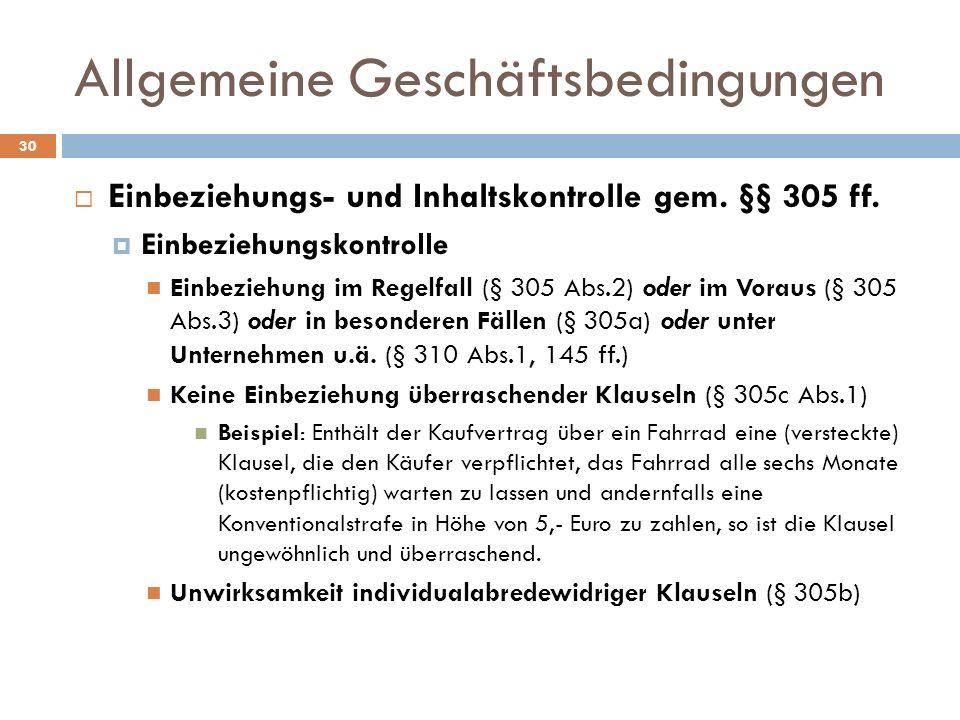 Allgemeine Geschäftsbedingungen 30 Einbeziehungs- und Inhaltskontrolle gem. §§ 305 ff. Einbeziehungskontrolle Einbeziehung im Regelfall (§ 305 Abs.2)
