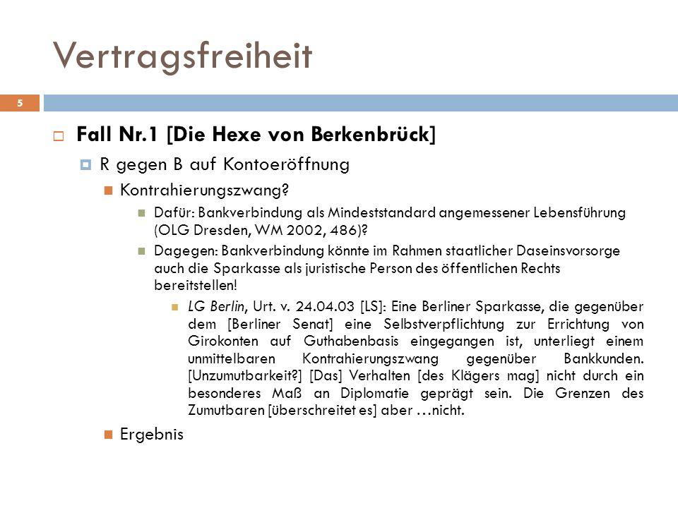 Vertragsfreiheit 6 Kontrahierungszwang BGH, NJW 2004, 1031 [Kündigung eines Kontos der Republikaner durch die Postbank] Politische Kündigung eines Girovertrags durch ein ausschließlich staatlich beherrschtes Kreditinstitut verstößt gegen das Willkürverbot und ist gem.§ 134 nichtig.