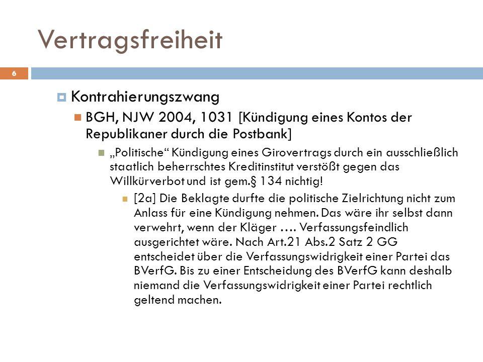 Vertragsfreiheit 6 Kontrahierungszwang BGH, NJW 2004, 1031 [Kündigung eines Kontos der Republikaner durch die Postbank] Politische Kündigung eines Gir