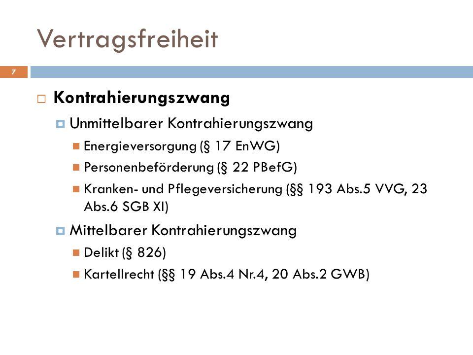 Vertragsfreiheit 7 Kontrahierungszwang Unmittelbarer Kontrahierungszwang Energieversorgung (§ 17 EnWG) Personenbeförderung (§ 22 PBefG) Kranken- und P
