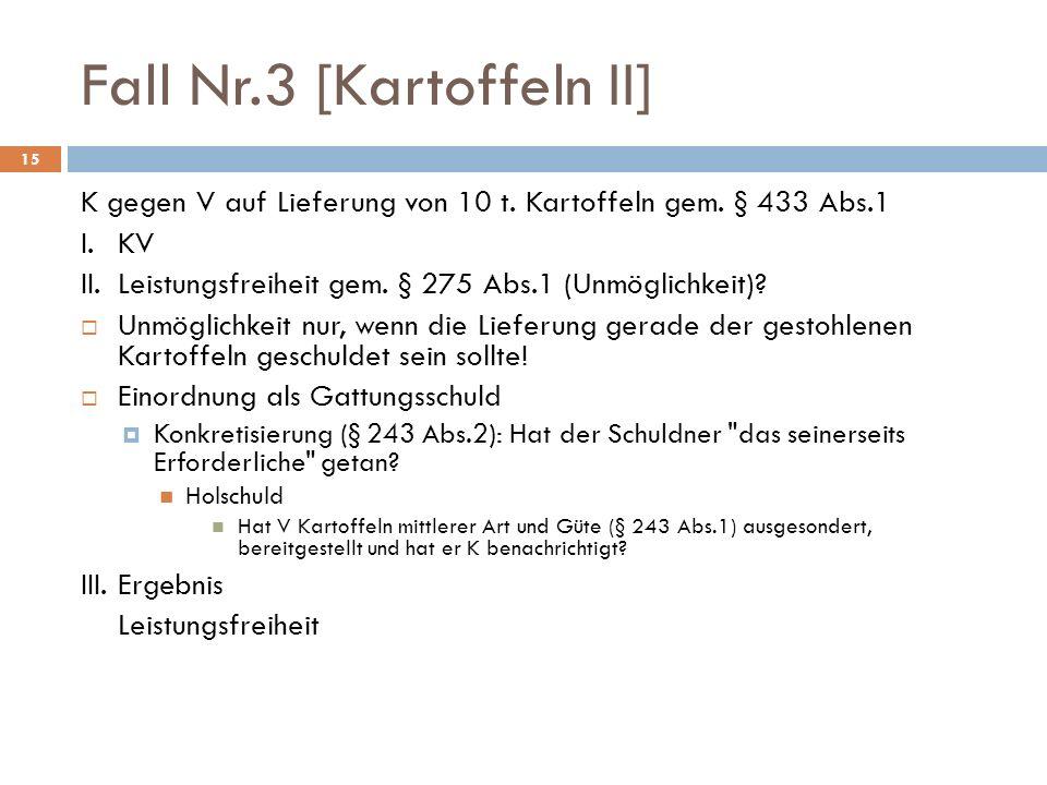 Fall Nr.3 [Kartoffeln II] 15 K gegen V auf Lieferung von 10 t. Kartoffeln gem. § 433 Abs.1 I.KV II.Leistungsfreiheit gem. § 275 Abs.1 (Unmöglichkeit)?