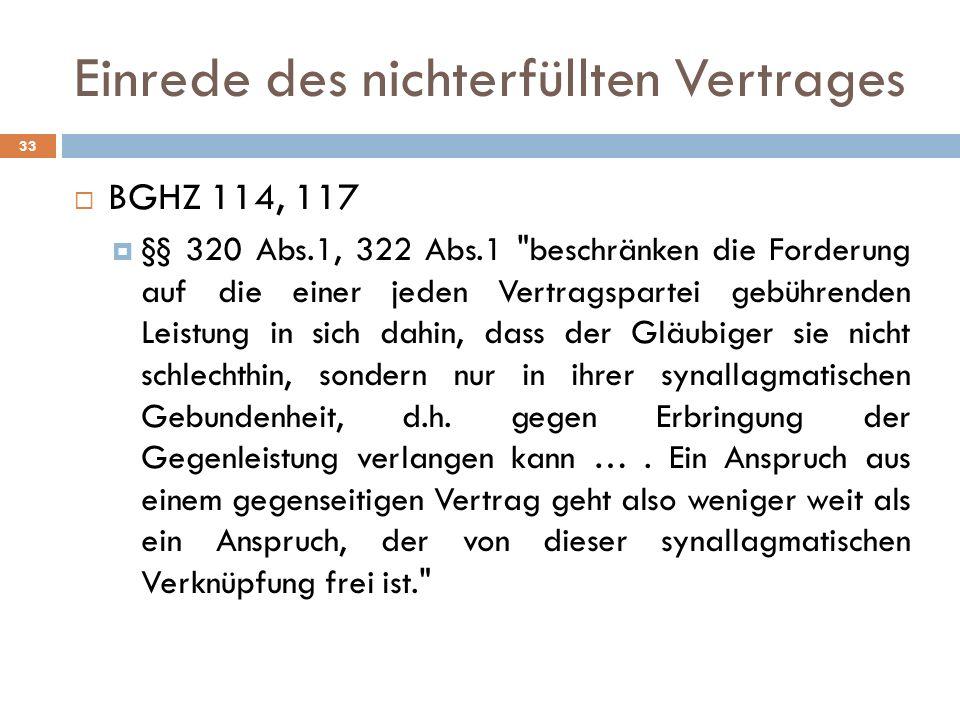 Einrede des nichterfüllten Vertrages 33 BGHZ 114, 117 §§ 320 Abs.1, 322 Abs.1