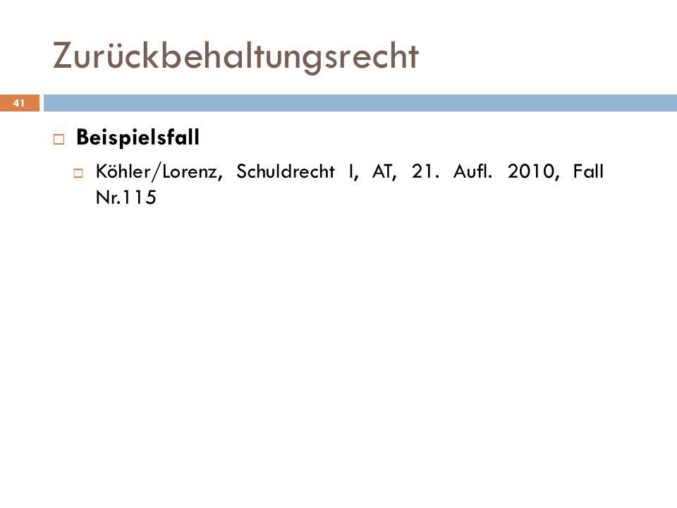 Zurückbehaltungsrecht Beispielsfall Köhler/Lorenz, Schuldrecht I, AT, 21. Aufl. 2010, Fall Nr.115 41