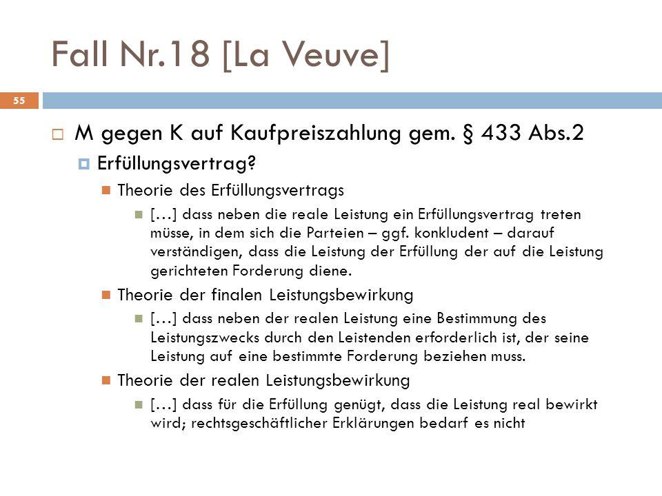 Fall Nr.18 [La Veuve] 55 M gegen K auf Kaufpreiszahlung gem. § 433 Abs.2 Erfüllungsvertrag? Theorie des Erfüllungsvertrags […] dass neben die reale Le