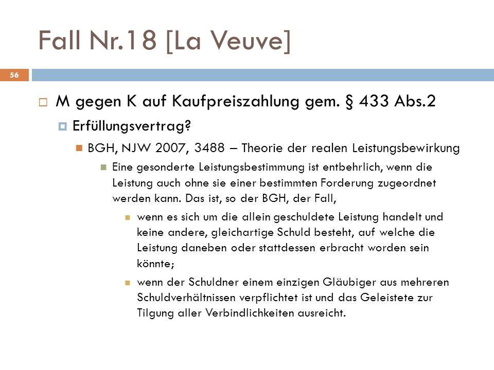 Fall Nr.18 [La Veuve] 56 M gegen K auf Kaufpreiszahlung gem. § 433 Abs.2 Erfüllungsvertrag? BGH, NJW 2007, 3488 – Theorie der realen Leistungsbewirkun