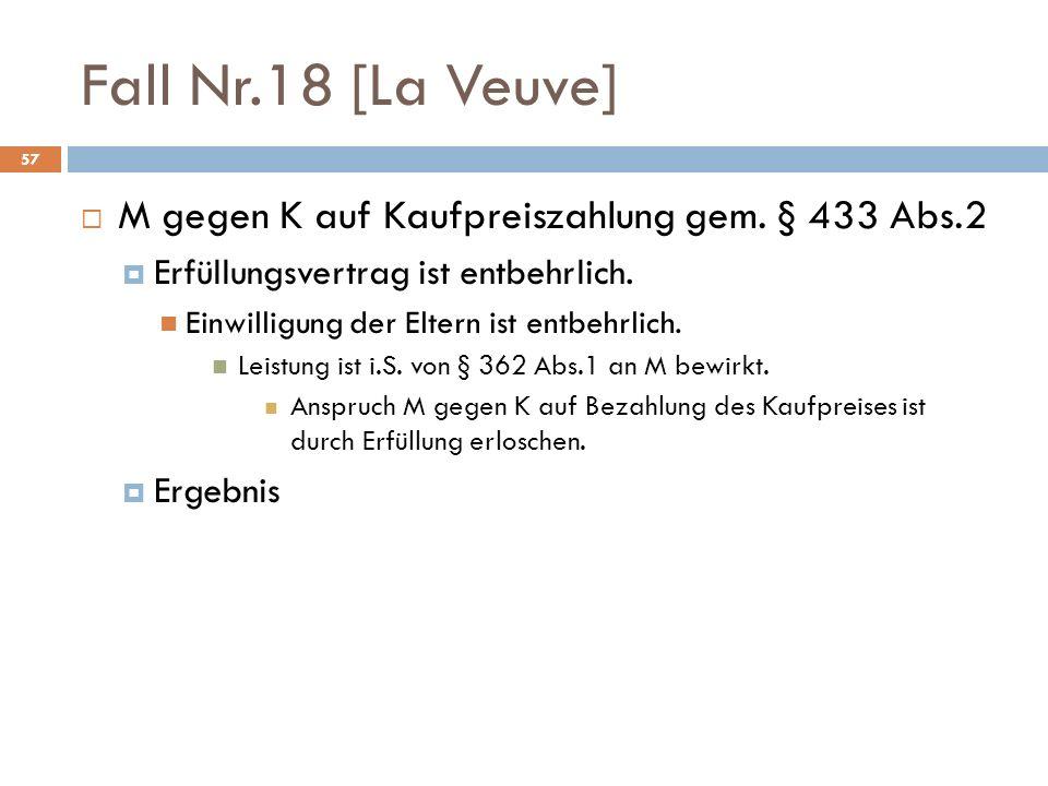Fall Nr.18 [La Veuve] 57 M gegen K auf Kaufpreiszahlung gem. § 433 Abs.2 Erfüllungsvertrag ist entbehrlich. Einwilligung der Eltern ist entbehrlich. L