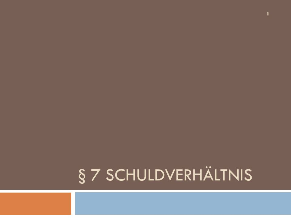 § 7 SCHULDVERHÄLTNIS 1