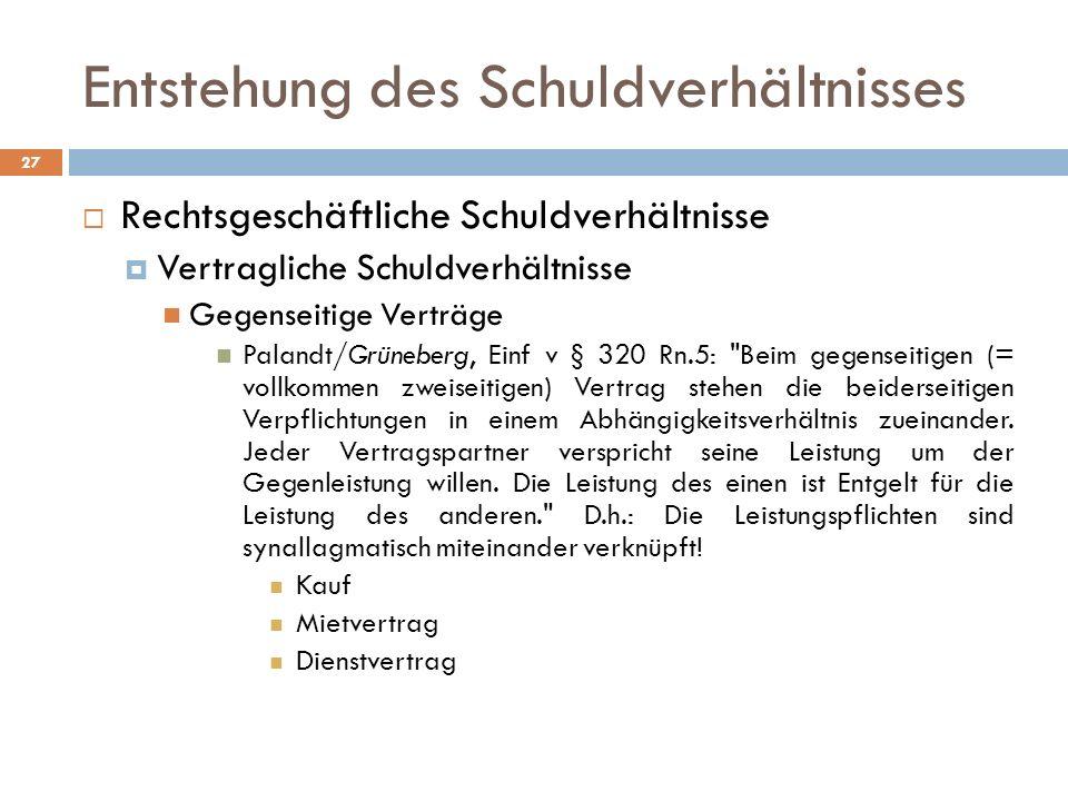 Entstehung des Schuldverhältnisses 27 Rechtsgeschäftliche Schuldverhältnisse Vertragliche Schuldverhältnisse Gegenseitige Verträge Palandt/Grüneberg,