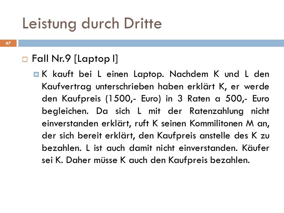 Leistung durch Dritte 47 Fall Nr.9 [Laptop I] K kauft bei L einen Laptop. Nachdem K und L den Kaufvertrag unterschrieben haben erklärt K, er werde den