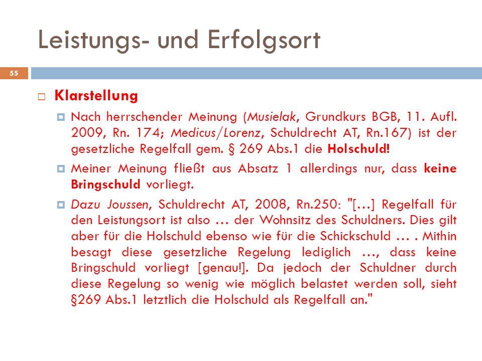 Leistungs- und Erfolgsort 55 Klarstellung Nach herrschender Meinung (Musielak, Grundkurs BGB, 11. Aufl. 2009, Rn. 174; Medicus/Lorenz, Schuldrecht AT,