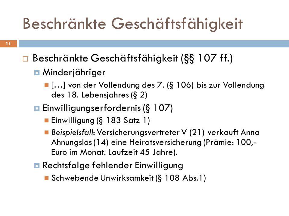 Beschränkte Geschäftsfähigkeit 11 Beschränkte Geschäftsfähigkeit (§§ 107 ff.) Minderjähriger […] von der Vollendung des 7. (§ 106) bis zur Vollendung