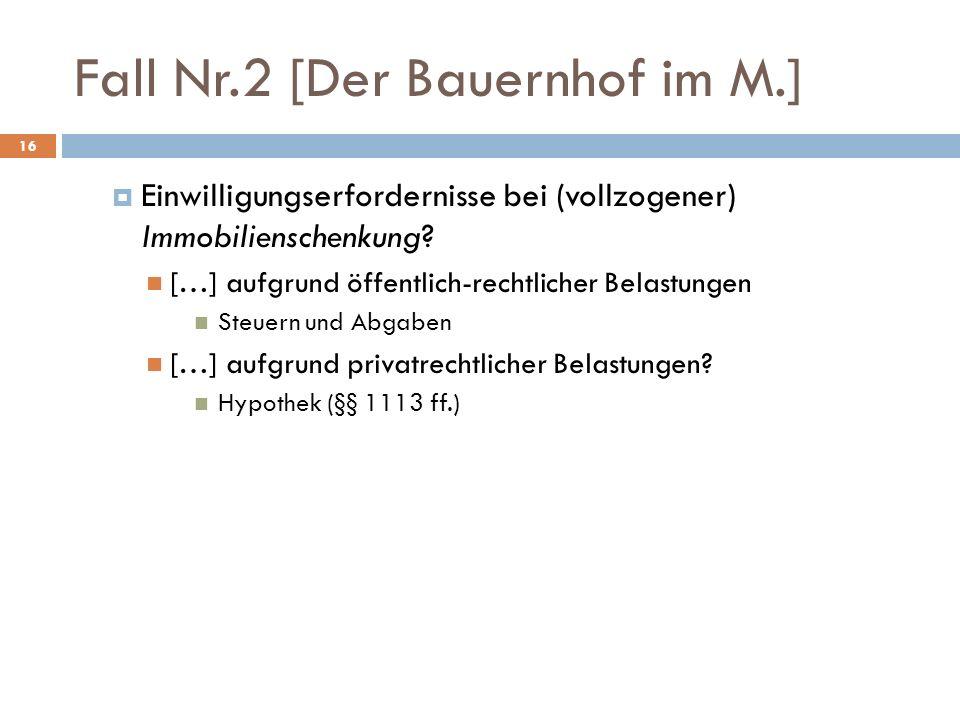 Fall Nr.2 [Der Bauernhof im M.] 16 Einwilligungserfordernisse bei (vollzogener) Immobilienschenkung? […] aufgrund öffentlich-rechtlicher Belastungen S
