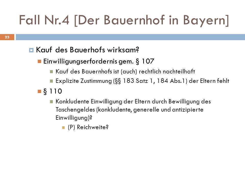 Fall Nr.4 [Der Bauernhof in Bayern] 23 Kauf des Bauerhofs wirksam? Einwilligungserfordernis gem. § 107 Kauf des Bauernhofs ist (auch) rechtlich nachte