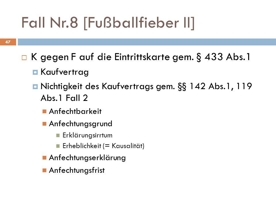 Fall Nr.8 [Fußballfieber II] 47 K gegen F auf die Eintrittskarte gem. § 433 Abs.1 Kaufvertrag Nichtigkeit des Kaufvertrags gem. §§ 142 Abs.1, 119 Abs.