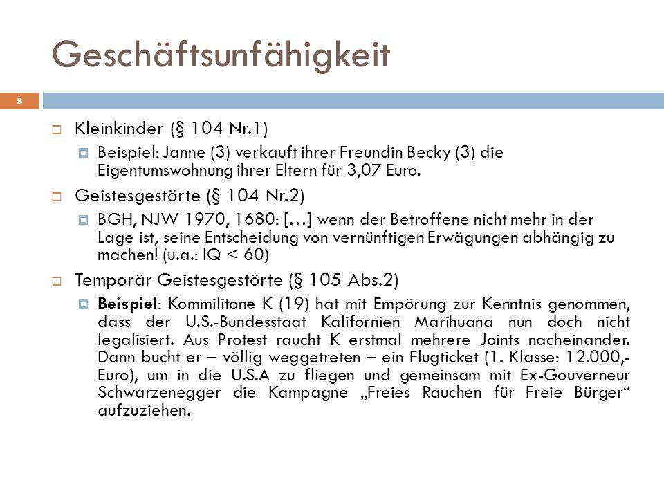 8 Kleinkinder (§ 104 Nr.1) Beispiel: Janne (3) verkauft ihrer Freundin Becky (3) die Eigentumswohnung ihrer Eltern für 3,07 Euro. Geistesgestörte (§ 1