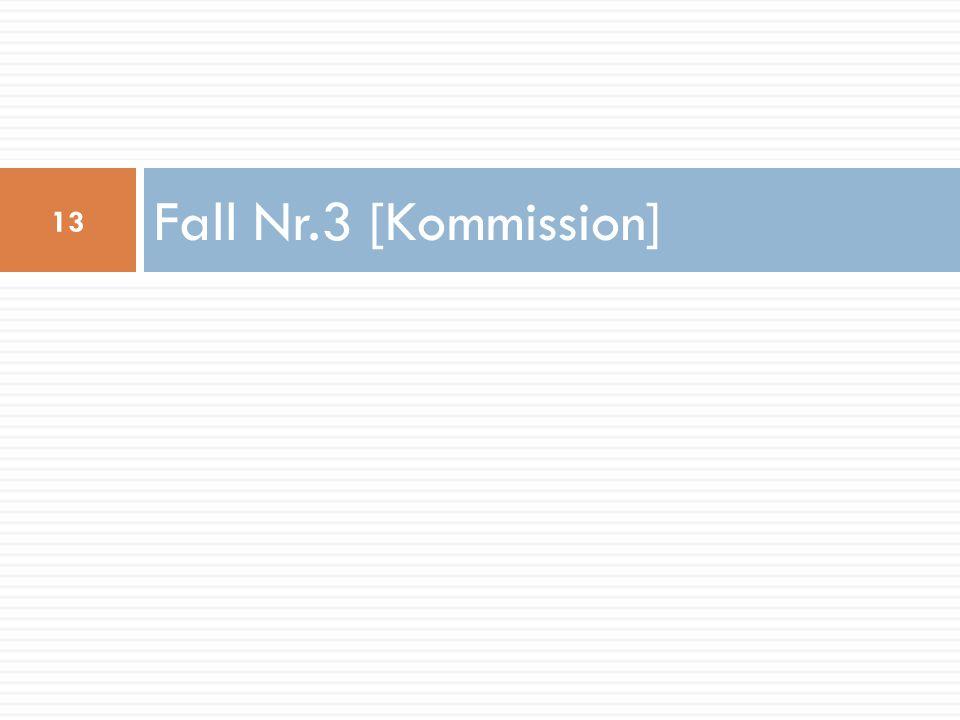Fall Nr.3 [Kommission] 13
