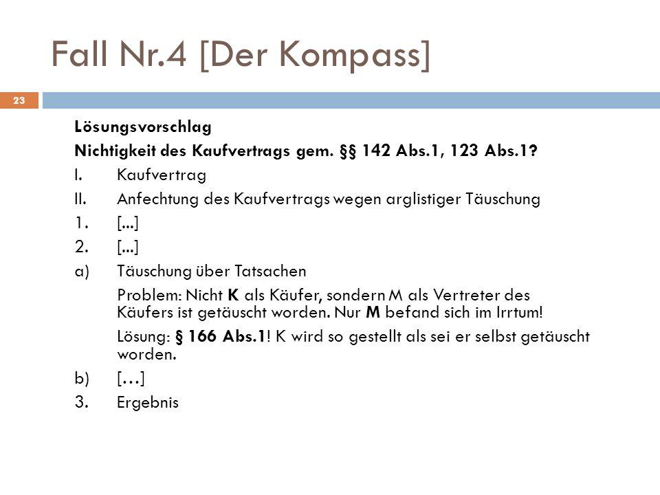 23 Fall Nr.4 [Der Kompass] Lösungsvorschlag Nichtigkeit des Kaufvertrags gem. §§ 142 Abs.1, 123 Abs.1? I.Kaufvertrag II.Anfechtung des Kaufvertrags we