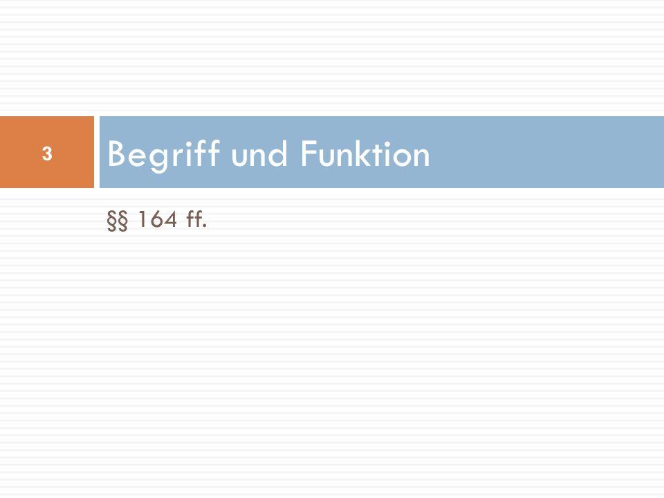 §§ 164 ff. Begriff und Funktion 3
