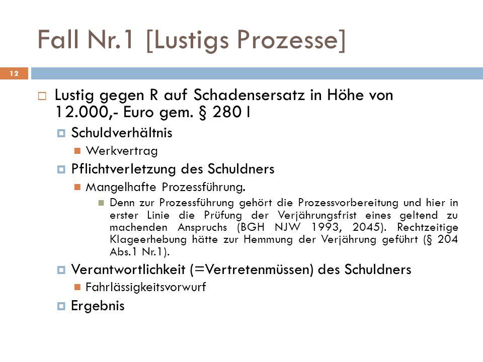Fall Nr.1 [Lustigs Prozesse] 12 Lustig gegen R auf Schadensersatz in Höhe von 12.000,- Euro gem. § 280 I Schuldverhältnis Werkvertrag Pflichtverletzun