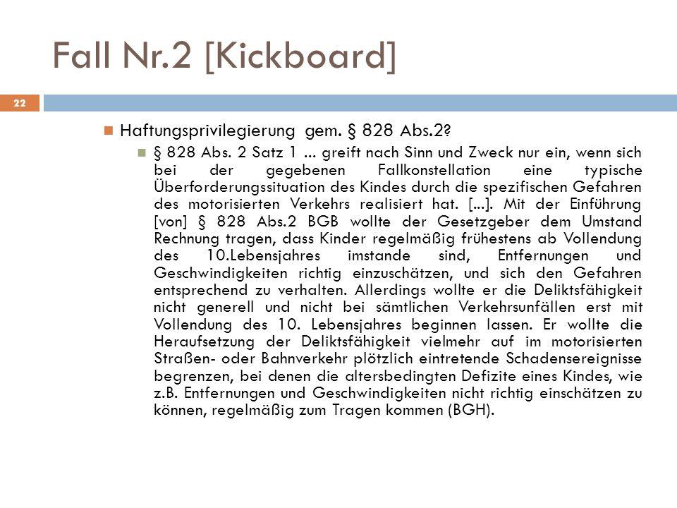 Fall Nr.2 [Kickboard] 22 Haftungsprivilegierung gem. § 828 Abs.2? § 828 Abs. 2 Satz 1... greift nach Sinn und Zweck nur ein, wenn sich bei der gegeben